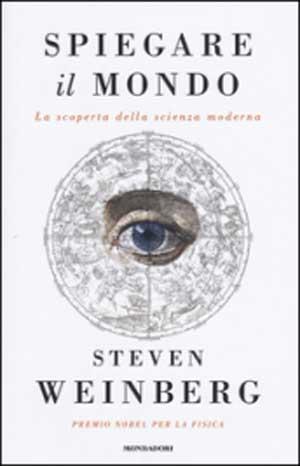 Steven Weinberg - Spiegare il mondo