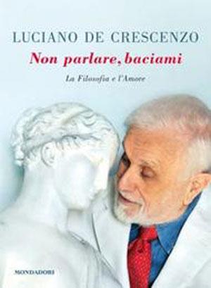 Luciano De Crescenzo - Non parlare, baciami