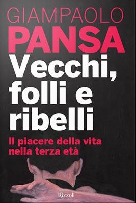 Giampaolo Pansa - Vecchi, folli e ribelli
