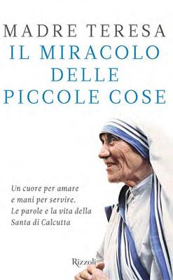 Madre Teresa. Il miracolo delle piccole cose