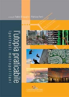 L' utopia praticabile. Ipertesti metropolitani