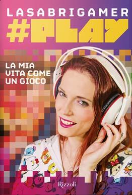Lasabrigamer - #Play, La mia vita come un gioco