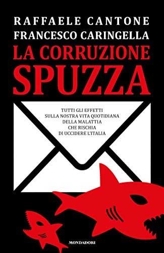 La corruzione spuzza - Copertina del libro di Raffaele Cantone e Francesco Caringella