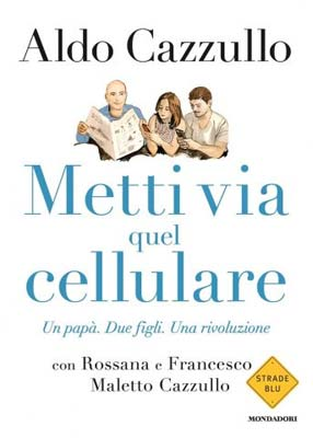 Aldo Cazzullo - Metti via quel cellulare