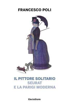 Francesco Poli - Il Pittore Solitario. Seurat e la Parigi moderna