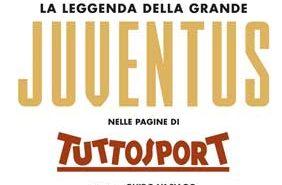La leggenda della grande Juventus nelle pagine di TuttoSport