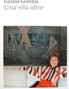 Luciana Gentilini - Una vita oltre