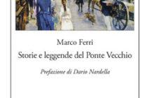 Marco Ferri - Storie e leggende del Ponte Vecchio
