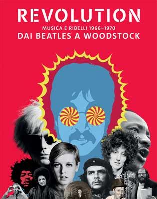 Revolution. Musiche e ribelli 1966-1970 Dai Beatles a Woodstock