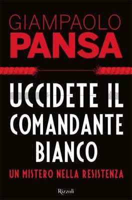Giampaolo Pansa, Uccidete il comandante bianco - Copertina libro