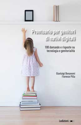 Gianluigi Bonanomi e Fiorenzo Pilla - Prontuario per genitori di Nativi Digitali