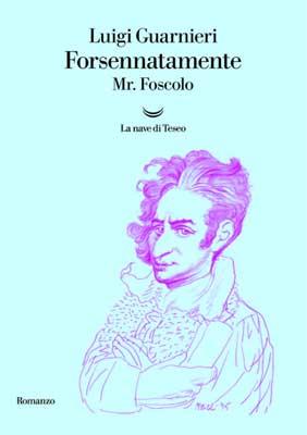 Luigi Guarnieri - Forsennatamente Mr. Foscolo