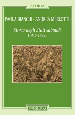 Paola Bianchi e Andrea Merlotti - Storia degli Stati sabaudi. 1416-1848