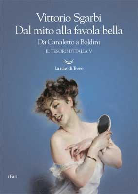 Vittorio Sgarbi, Dal mito alla favola bella. Da Canaletto a Boldini