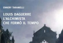Ennery Taramelli - Louis Daguerre. L'alchimista che fermò il tempo