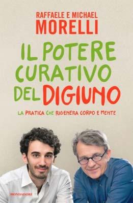 Raffaele Morelli e Michael Morelli - Il potere curativo del digiuno