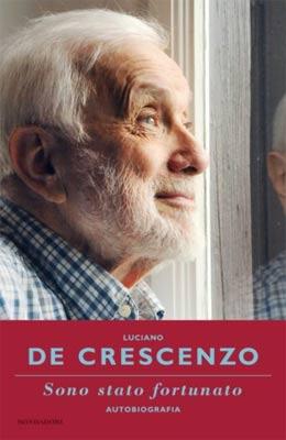 Luciano De Crescenzo - Sono stato fortunato. Autobiografia