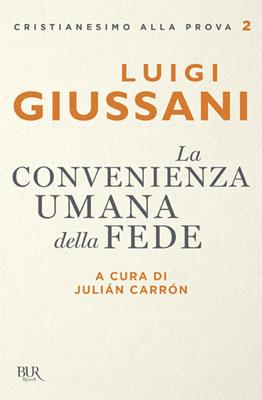 Luigi Giussani - La convenienza umana della fede