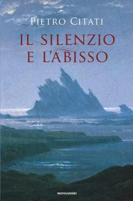Pietro Citati - Il silenzio e l'abisso