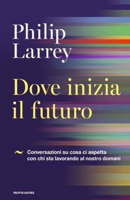 Philip Larrey - Dove inizia il futuro