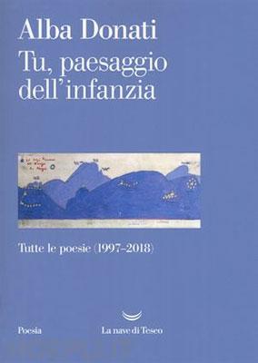 Alba Donati - Tu, paesaggio dell'infanzia. Tutte le poesie 1997-2018