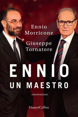 """Ennio Morricone e Giuseppe Tornatore, """"Ennio. Un Maestro. Conversazione"""""""