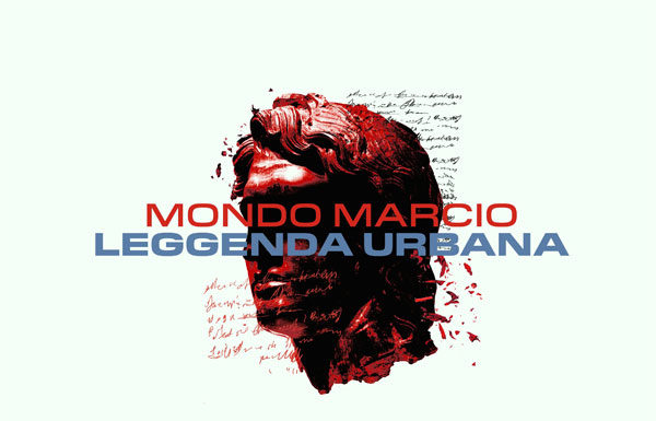 """Mondo Marcio, """"Leggenda Urbana"""""""