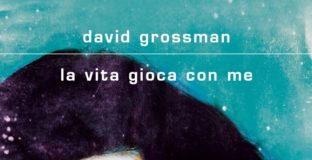 David Grossman - La vita gioca con me