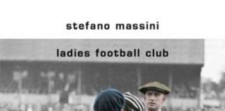 """Copertina del libro di Stefano Massini """"Ladies Football Club"""""""
