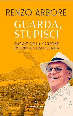 Renzo Arbore - Guarda, stupisci. Viaggio nella canzone umoristica napoletana